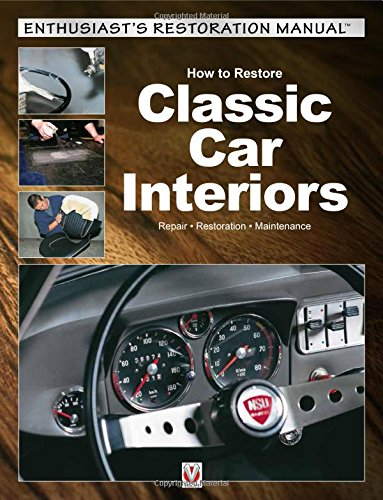 How to Restore Classic Car Interiors (Enthusiast's Restoration Manual Series)