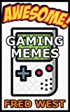Awesome Gaming Memes: Minecraft, FNAF, Undertale, COD, GTA, Final Fantasy, Mario and More Included (English Edition)