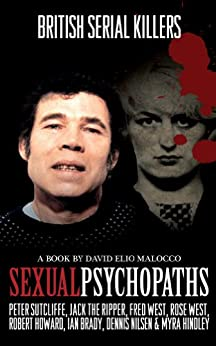 Sexual Psychopaths: British Serial Killers by [Malocco, David]