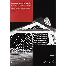 Investigar en ciencias sociales: el estudio de la comunicación (Visión y Acción. Marketing y Comunicación)