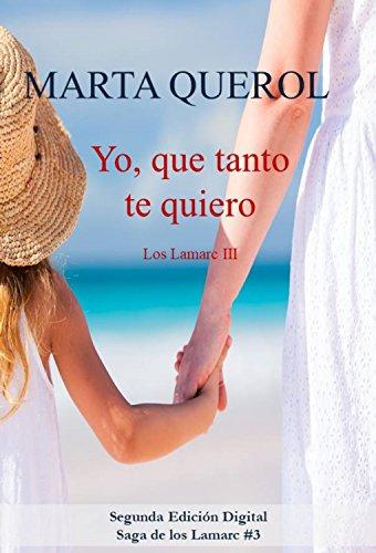 Yo que tanto te quiero: Los Lamarc III por Marta Querol