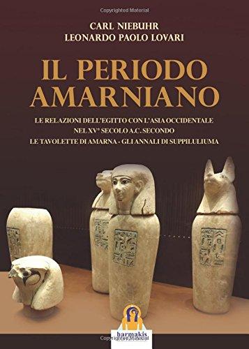 Il periodo amarniano. Le relazioni dell'Egitto con l'Asia Occidentale nel XV secolo a.c. secondo. Le tavolette di Amarna. Gli annali di Suppiluliuma