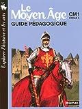 Le Moyen Age CM1, Cycle 3 - Guide pédagogique