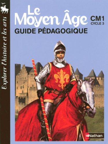 Le Moyen Age CM1, Cycle 3: Guide pédagogique