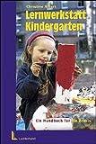Lernwerkstatt Kindergarten: Ein Handbuch für die Praxis
