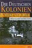 Die deutschen Kolonien: In Wort und Bild -