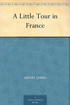 A Little Tour in France (English Edition) par [James, Henry]