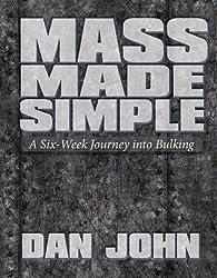 Mass Made Simple A Six-Week Journey into Bulking by Dan John (2011-08-02)