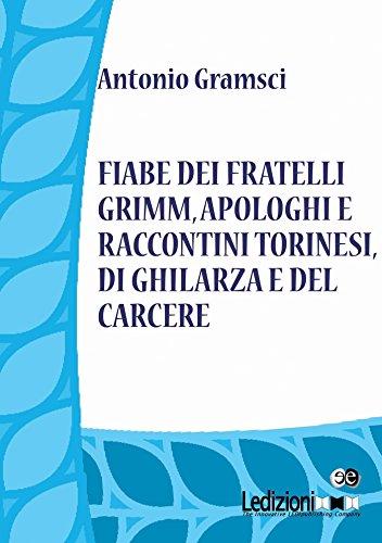 Fiabe dei fratelli Grimm, apologhi e raccontini torinesi, di Ghilarza e del carcere di Gramsci Antonio