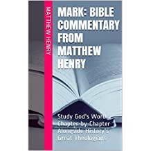 Mark: Bible Commentary from Matthew Henry: Study God's Word Chapter-by-Chapter Alongside History's Great Theologians (English Edition)