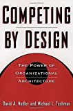 Competing by Design: The Power of Organizational Architecture by David Nadler (1997-07-10)