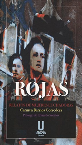Rojas: Relatos de mujeres luchadoras por Carmen Barrios Corredera
