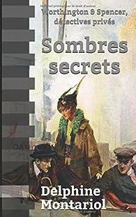 Worthington & Spencer, détectives privés, tome 1 : Sombres secrets par Delphine Montariol