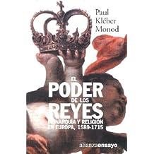 El poder de los Reyes: monarquia yreligion en Europa (1589-1715) (Alianza Ensayo)