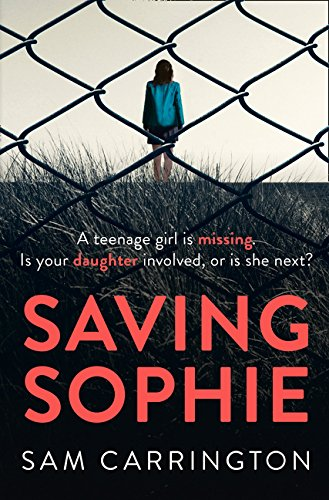 Saving Sophie: A compulsively twisty psychological thriller that will keep you gripped to the very last page por Sam Carrington
