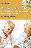 Purinarm leben: Natürliche Hilfe und die richtige Ernährung bei Gicht mit über 130 Rezepten (Edition GesundheitsSchmiede)