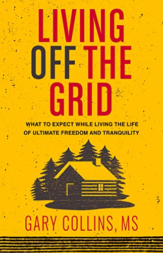 Living Off The Grid: What to Expect While Living the Life of Ultimate Freedom and Tranquility book cover
