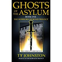 Ghosts of the Asylum: Book I of The Horrors of Bond Trilogy (The Ursian Chronicles)