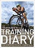 The Triathlete's Training Diary: Your Ultimate Tool for Faster, Stronger Racing, 2nd Ed. - Joe Friel