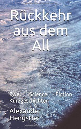Rückkehr aus dem All: Zwei Science Fiction Kurzgeschichten