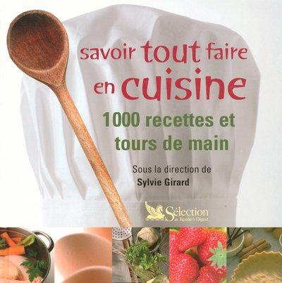 Savoir tout faire en cuisine : 1000 recettes et tours de main