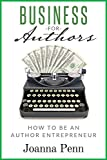 Business For Authors. How To Be An Author Entrepreneur (Books for Writers Book 5)
