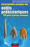 Image de Encyclopédie pratique des Outils préhistoriques : 150 outils et gest