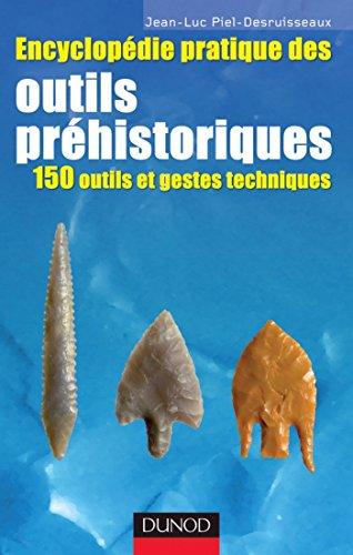 Encyclopdie pratique des Outils prhistoriques : 150 outils et gestes techniques (Hors collection)