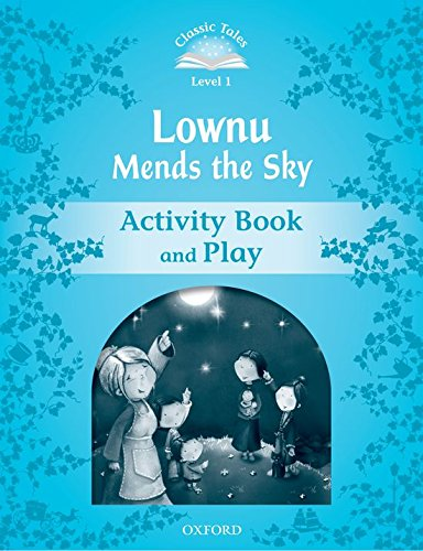 Classic Tales Second Edition: Classic Tales 1. Lownu Mends the Sky. Activity Book and Play