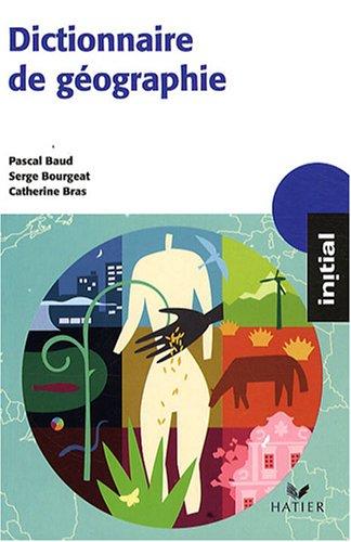 Dictionnaire de géographie par Pascal Baud, Serge Bourgeat, Catherine Bras