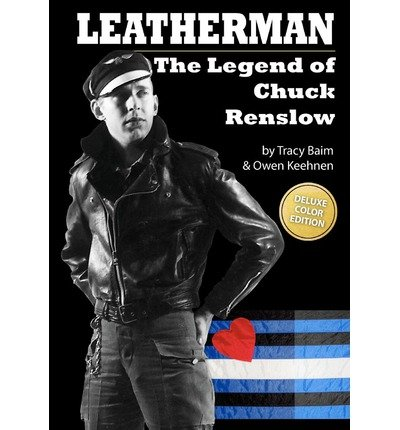 Preisvergleich Produktbild [ LEATHERMAN: THE LEGEND OF CHUCK RENSLOW (COLOR): (DELUXE COLOR EDITION) ] Leatherman: The Legend of Chuck Renslow (Color): (Deluxe Color Edition) By Baim,  Tracy ( Author ) May-2011 [ Paperback ]
