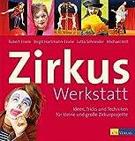 Zirkuswerkstatt: Ideen, Tricks und Techniken f?r kleine und grosse Zirkusprojekte