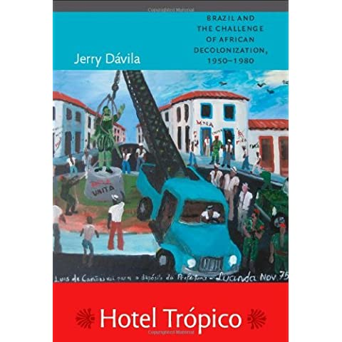 Hotel Tropico: Brazil and the Challenge of African Decolonization, 1950-1980 by Jerry Davila (25-Nov-2010) Paperback
