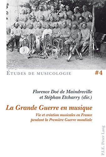 La Grande Guerre en musique: Vie et création musicales en France pendant la Première Guerre mondiale (Études de Musicologie/Musicological Studies t. 4)