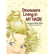 Dinosaurs Living in My Hair by Jayne M. Rose-Vallee (2015-08-02)