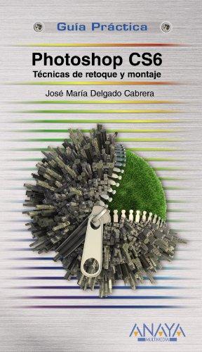 Photoshop CS6. Técnicas de retoque y montaje (Guías Prácticas) por Jose María Delgado