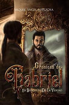 CRÓNICAS DE GABRIEL: EN BÚSQUEDA DE LA VERDAD (Spanish Edition) by [CRIADO, MIQUEL ÀNGEL LOPEZOSA]
