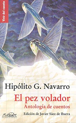 El pez volador: Antología de cuentos (Vivir del cuento) por Hipólito G. Navarro