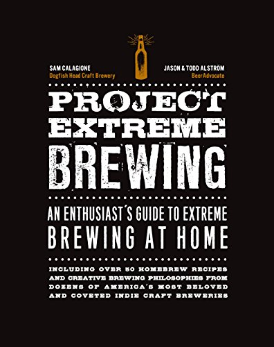 Project Extreme Brewing: An Enthusiast's Guide to Extreme Brewing at Home por Sam Calagione