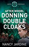 After Whorl Donning Double Cloaks (Celtic Fervour Series)
