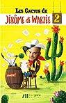 Les cactus de Jérôme de Warzée, tome 2 par de Warzée