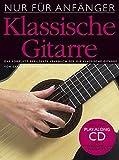 Nur für Anfänger: Klassische Gitarre. Das komplett bebilderte Lehrbuch für die klassische Gitarre. Inklusive Play-Along CD mit professionellen Playbacks
