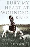 Bury My Heart at Wounded Knee - An Indian History of the American West - Dee Brown