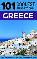 Greece Travel Guide: 101 Coolest Things to Do in Greece (Greek Islands Travel Guide, Athens, Corfu, Kos, Santorini, Mykonos, Lefkas, Kefalonia)
