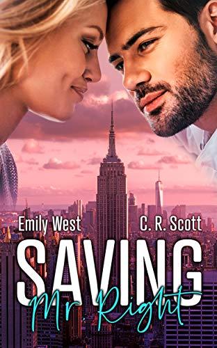 Saving Mr. Right von [Scott, C. R., West, Emily]