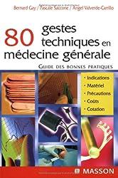 80 gestes techniques en médecine générale: Guide des bonnes pratiques
