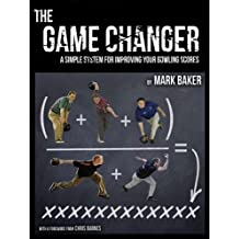 The Game Changer: A simple system for improving your bowling scores (English Edition)