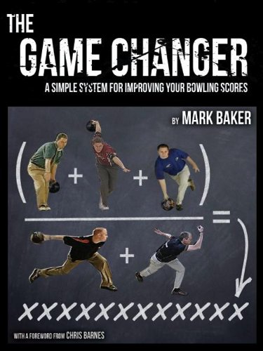 The Game Changer: A simple system for improving your bowling scores (English Edition) por Mark Baker