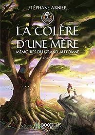 Mémoires du Grand Automne, tome 2 : La colère d'une mère par Stéphane Arnier
