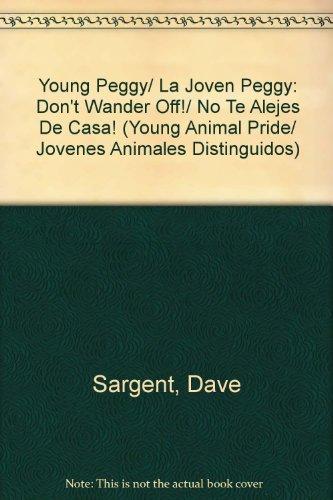 Young Peggy/ La Joven Peggy: Don't Wander Off!/ No Te Alejes De Casa! (Young Animal Pride/ Jovenes Animales Distinguidos)